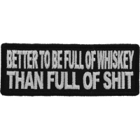 Better To Be Full Of Whiskey Than Full of Shit Patch