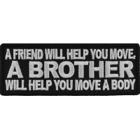 A Friend Will Help You Move A Brother Will Help You Move A Body Vet Patch | US Military Veteran Patches