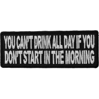 Can't Start Drinking All Day If You Don't Start In The Morning Patch | Embroidered Patches
