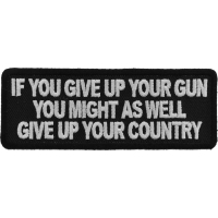 If You Give Up Your Gun You Might As Well Give Up Your Country Patch | US Military Veteran Patches