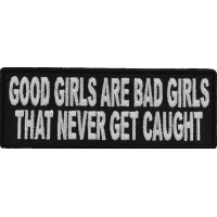 Good Girls Are Bad Girls That Never Get Caught Fun Patch | Embroidered Patches