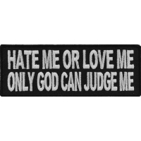 Hate Me Or Love Me Only God Can Judge Me Biker Patch | Embroidered Patches