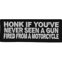 Honk If You've Never Seen A Gun Fired From A Motorcycle Patch | Embroidered Patches