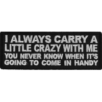I always Carry a Little Crazy With Me You Never Know When It's Going to Come in Handy Patch