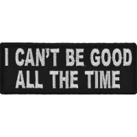 I Can't Be Good All The Time Patch | Embroidered Patches