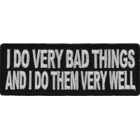 I Do Very Bad Things And I Do Them Very Well Funny Patch | Embroidered Patches