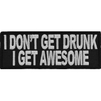 I Don't Get Drunk I Get Awesome Funny Saying Patch | Embroidered Patches