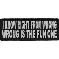 I Know Right From Wrong Wrong Is The Fun One Patch | Embroidered Patches