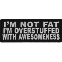 I'm Not Fat I'm Overstuffed With Awesomeness Patch | Embroidered Patches