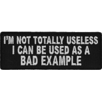 I'm Not Totally Useless I Can Be Used As A Bad Example Patch | Embroidered Patches