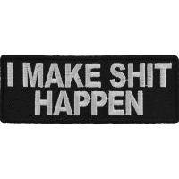I Make Shit Happen Patch | Embroidered Patches
