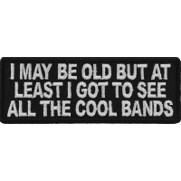 I May Be Old But At Least I Got To See All The Cool Bands Patch