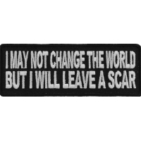I May Not Change The World But Will Leave A Scar Patch | Embroidered Patches