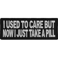 I Used To Care But Now I Take A Pill Patch   Embroidered Patches