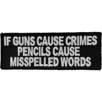 If Guns Cause Crimes Pencils Misspell Words Patch | Embroidered Patches