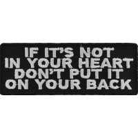 If It's Not In Your Heart Don't Put It On Your Back Patch | Embroidered Patches