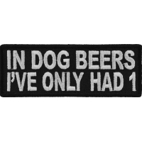 In Dog Beers I've Only Had 1 Funny Patch