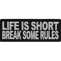 Life Is Short Break Some Rules Patch | Embroidered Patches