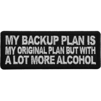 My Backup Plan is My Original Plan but With a Lot More Alcohol Patch