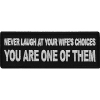 Never Laugh at your Wife's Choices You are one of them Patch