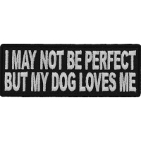 I May Not Be Perfect But My Dog Loves Me Cute Patch | Embroidered Patches