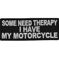Some Need Therapy I Have My Motorcycle Patch | Embroidered Patches