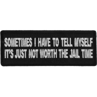 Sometimes I have to Tell Myself It's Just not Worth The Jail Time Patch