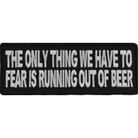 The Only Thing We Have To Fear Is Running Out Of Beer Patch | Embroidered Patches