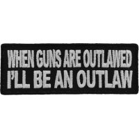 When Guns Are Outlawed I'll Be An Outlaw Patch | Embroidered Patches