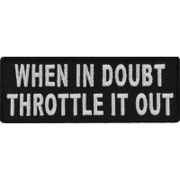 When In Doubt Throttle It Out Patch | Embroidered Patches