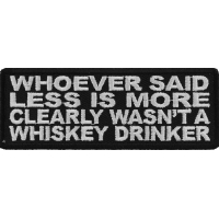 Whoever Said Less Is More Clearly Wasn't A Whiskey Drinker Patch