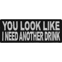 You Look Like I Need Another Drink Patch