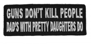 c6eadf20 Guns Don't Kill People Dad's With Pretty Daughters Do Patch   Embroidered  Patches