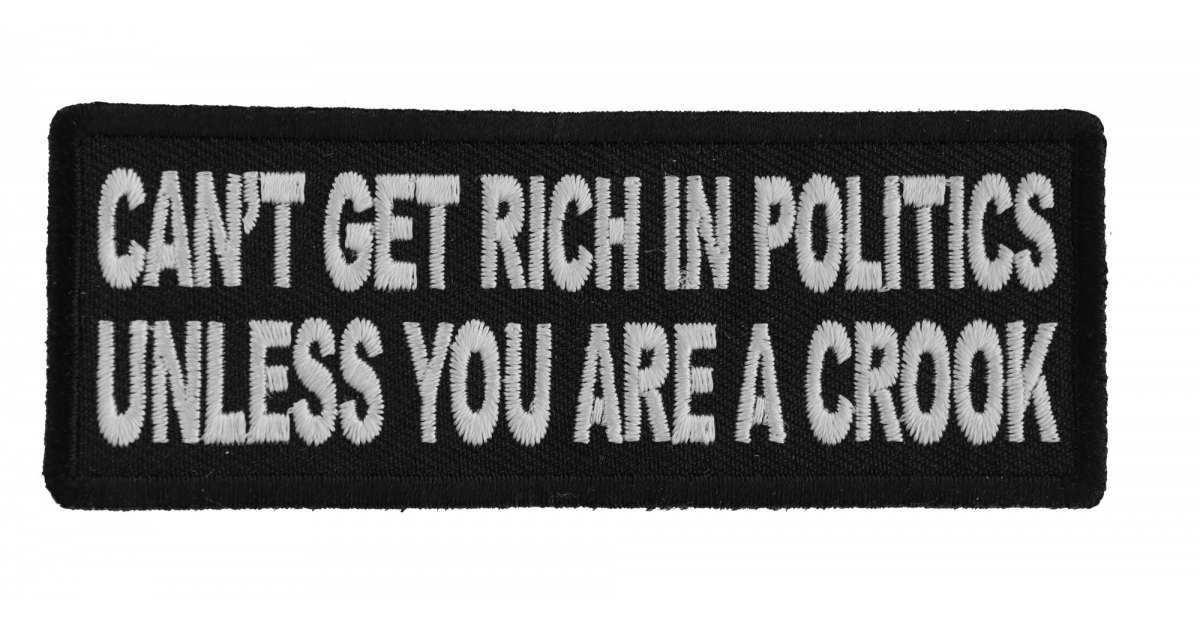 Can/'t Get Rich in Politics Unless You are a Crook Iron on Patch Biker Patch