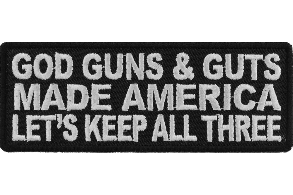 """/""""God Guns and Guts made America let/'s keep all three/"""" patch"""