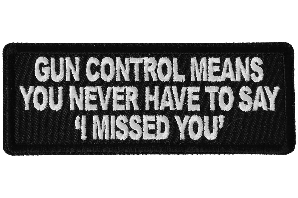 """BIKER PATCH /""""GUN CONTROLL MEANS YOU /""""I MISSED YOU/"""" /"""" NEW NICE"""