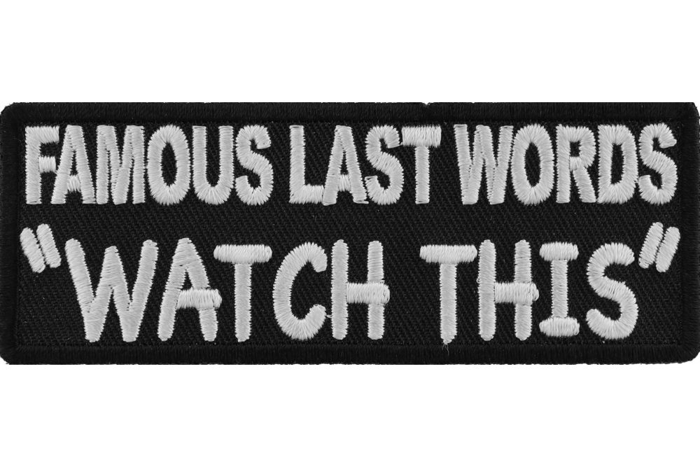Famous Last Words WATCH THIS Patch | Biker Patches