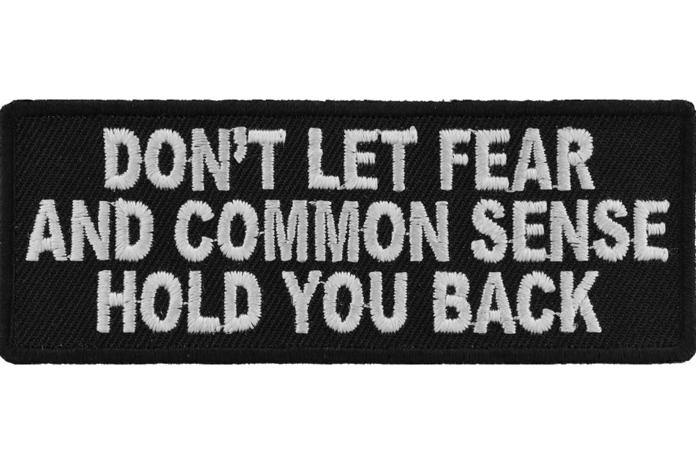 don t let fear and common sense hold you back patch funny patches