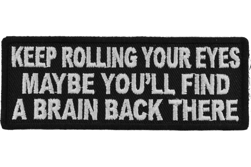IRON or SEW-ON PATCH KEEP ROLLING YOUR EYES MAYBE YOU WILL FIND A BRAIN...