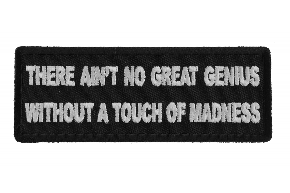There Ain/'t No Great Genius Without a Touch of Madness Iron on Patch Biker Patch