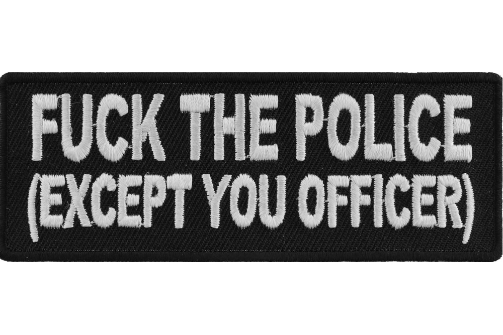 F*CK THE POLICE EXCEPT YOU OFFICER Biker Patch Embroidered Sew Iron Motorbike