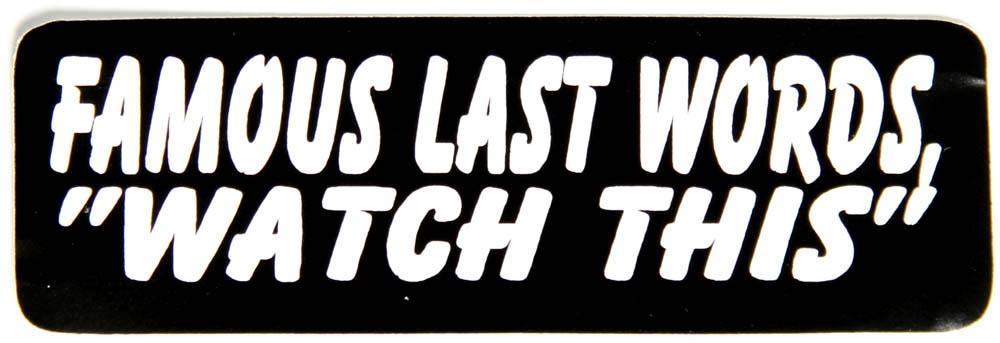 Famous Last Words, Watch This Sticker | Biker Stickers